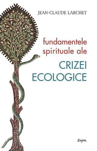 Fundamentele spirituale ale crizei ecologice - Jean-Claude Larchet (CARTE)