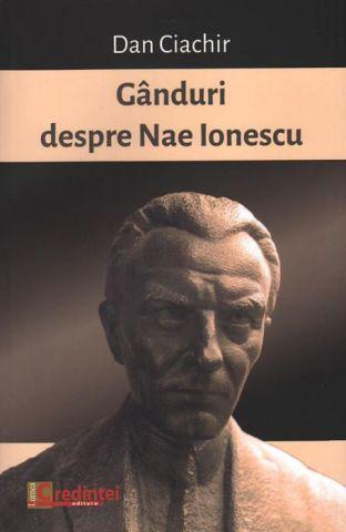 Gânduri despre Nae Ionescu - Dan Ciachir (CARTE)