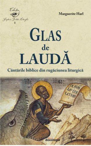 Glas de laudă. Cântările biblice din rugăciunea liturgică