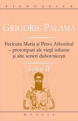 Scrieri 2 - Fecioara Maria și Petru Athonitul - prototipuri ale vieții isihaste și alte scrieri duhovnicești