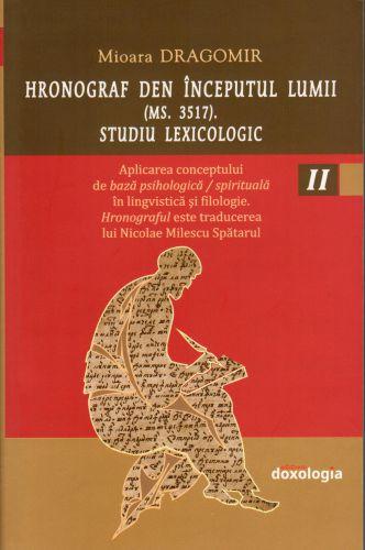 Hronograf den începutul lumii (Ms. 3517). Studiu lexicologic. Vol. II