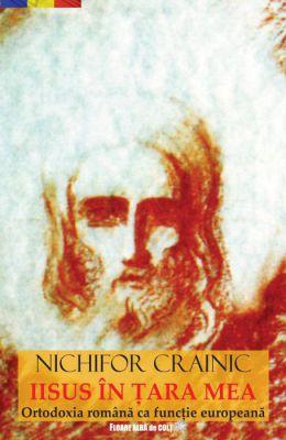 Iisus în ţara mea  - Nichifor Crainic (CĂRTI)