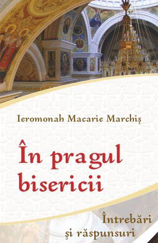În pragul bisericii - Ierom. Macarie Marchis (CARTE)