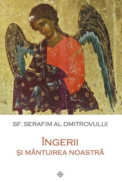 Îngerii și mântuirea noastră - Sfantul Serafim al Dimitrovului (CARTE)