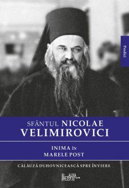 Inima în Marele Post - Sfantul Nicolae Velimirovici (CARTE)