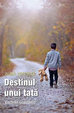 Inimă zdrobită: destinul unui tată - Vladimir Scerbinin (CĂRTI)