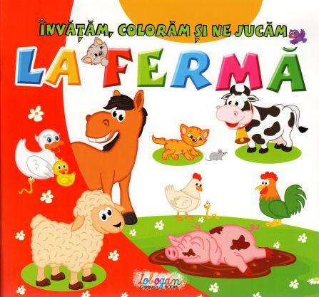 Învățăm, colorăm și ne jucăm la fermă -   *** (CARTE)