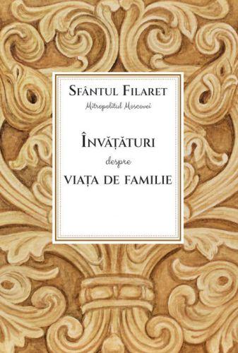 Invataturi despre viata de familie - Sfantul Filaret (CARTE)