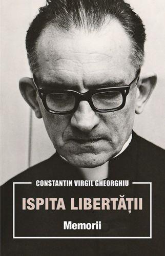 Ispita libertății. Memorii - Constantin Virgil Gheorghiu (CARTE)