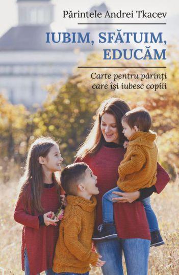 Iubim, sfatuim, educam