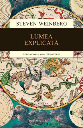 Lumea explicată. Descoperirea științei moderne - Steven Weinberg (CARTE)