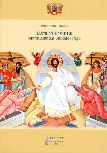Lumina Învierii: Spiritualitatea Sfintelor Paști