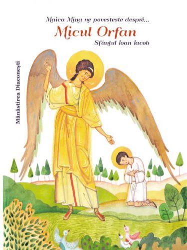 Maica Mina ne povestește despre... Micul Orfan Sfântul Ioan Iacob