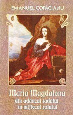Maria Magdalena: din adancul iadului, in mijlocul raiului