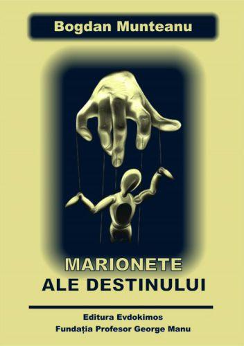 Marionete ale destinului - Bogdan Munteanu (CARTE)