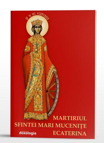Martiriul Sfintei Mari Mucenițe Ecaterina -   *** (CARTE)