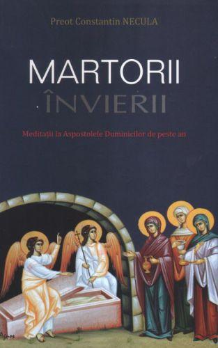 Martorii Învierii - Pr. prof. dr. Constantin Necula (CARTE)
