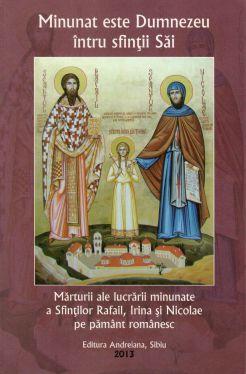 Mărturii ale lucrării minunate a Sfinților Rafail, Irina și Nicolae pe pământ românesc