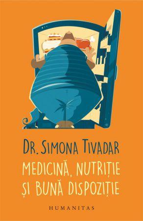 Medicină, nutriție și bună dispoziție - Dr. Simona Tivadar (CARTE)
