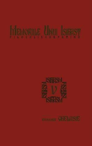 Memoriile unui isihast. Filocalie carpatină (V) - Ieromonah Ghelasie Gheorghe (CARTE)