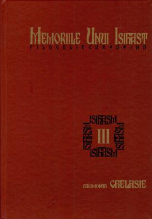 Memoriile unui isihast. Filocalie carpatină. Vol. 3 - Ieromonah Ghelasie Gheorghe (CARTE)