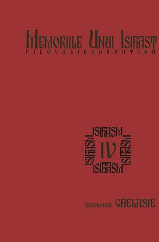 Memoriile unui isihast. Filocalie carpatină (IV) - Ieromonah Ghelasie Gheorghe (CARTE)