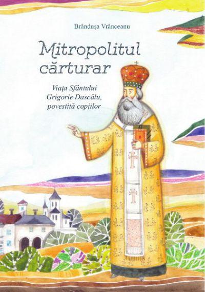 Mitropolitul cărturar. Viața Sfântului Grigorie Dascălu, povestită copiilor (conține CD)