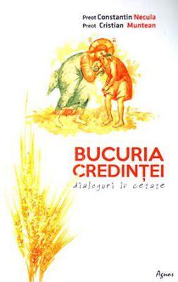 Bucuria credinței Dialoguri in cetate - Pr. Constantin Necula, Pr. Cristian Muntean (CARTE)