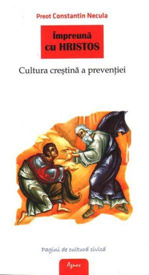 Împreună cu Hristos. Cultura creștină a prevenției - Pr. prof. dr. Constantin Necula (CARTE)