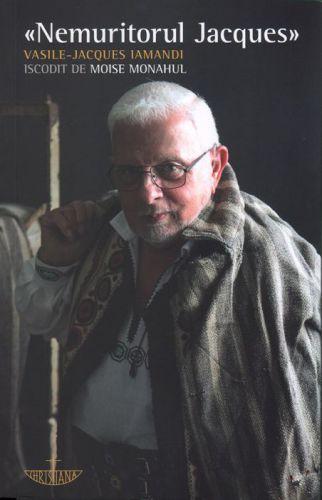 Nemuritorul Jacques iscodit de Moise Monahul - Vasile-Jacques Iamandi (CARTE)