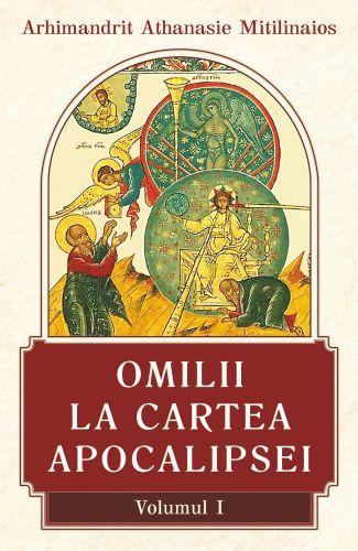 Omilii la Cartea Apocalipsei vol I - Arhim. Athanasie Mitilianaios (CARTE)