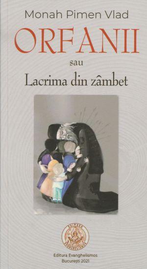 Orfanii sau Lacrima din zâmbet - Monah Pimen Vlad (CARTE)