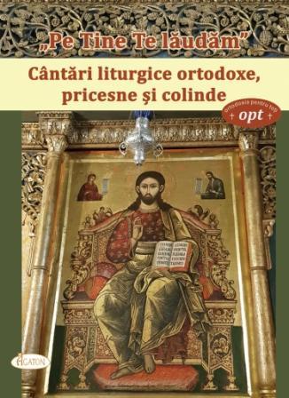 """""""Pe Tine Te lăudăm"""". Cântări liturgice ortodoxe, pricesne și colinde"""