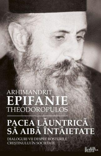 Pacea launtrica sa aiba intaietate - Arhim. Epifanie Theodoropulos (CARTE)