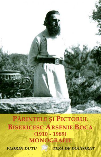 Parintele si pictorul bisericesc Arsenie Boca (1910 - 1989) - monografie