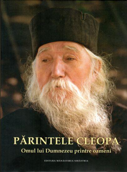 Părintele Cleopa. Omul lui Dumnezeu printre oameni
