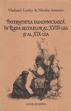 Paternitatea duhovnicească în Rusia secolelor al XVIII-lea şi al XIX-lea  - Vladimir Lossky (CĂRTI)
