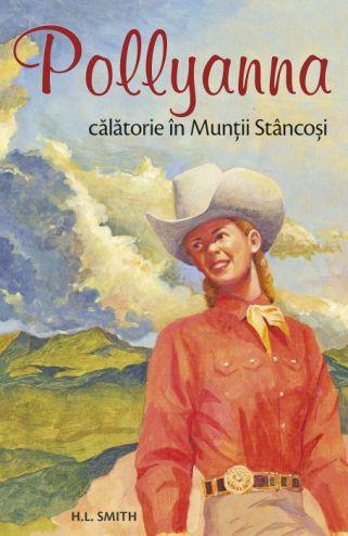 Pollyanna - Calatorie in Muntii Stancosi - Harriet Lummis Smith (CARTE)