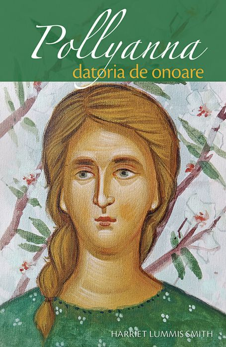 Pollyanna – datoria de onoare - Harriet Lummis Smith (CARTE)