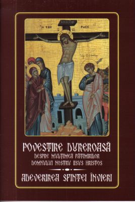 Povestire dureroasă despre multimea pătimirilor Domnului nostru Iisus Hristos: adeverirea Sfintei Învieri