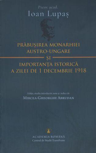 ¤ Prăbușirea Monarhiei Austro-Ungare și importanța istorică a zilei de 1 Decembrie 1918