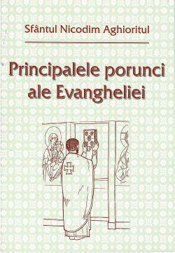 Principalele porunci ale Evangheliei - Sfantul Nicodim Aghioritul (CARTE)