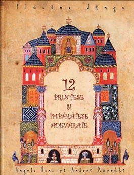 12 prințese și împărătese adevărate - Florina Jinga (CARTE)