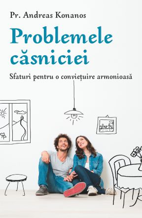 Problemele căsniciei - Pr. Andreas Konanos (CARTE)