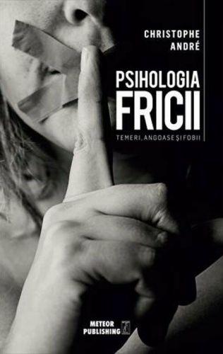 Psihologia Fricii - Christophe Andre (CARTE)