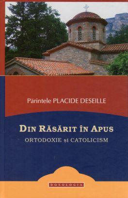 Din Răsărit în Apus. Ortodoxie și catolicism - Pr. Placide Deseille (CARTE)