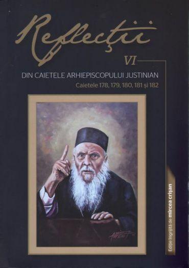 Reflecţii VI. Din caietele Arhiepiscopului Justinian. Caietele 178, 179, 180, 181 şi 182