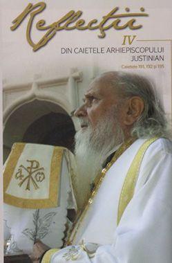 Reflecţii IV. Din caietele Arhiepiscopului Justinian. Caietele 191, 192 şi 195  -   *** (CĂRTI)