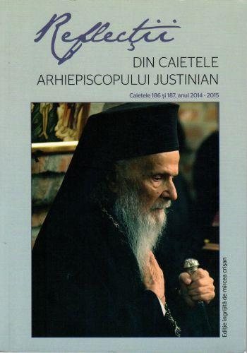Reflecţii I. Din caietele Arhiepiscopului Justinian. Caietele 186 şi 187, anul 2014-2015