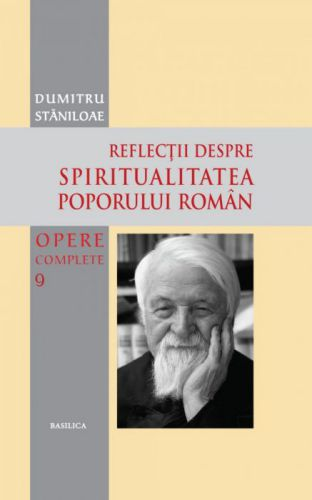 Opere complete 9 - Reflecţii despre spiritualitea poporului român - Pr. prof. Dumitru Staniloae (CARTE)